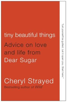 Tiny beautiful things advice on love and life from dear sugar paperback