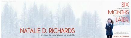 Natalie D. Richards Six Months Later Website Banner